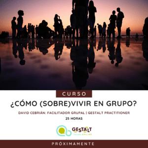 ¿Cómo sobrevivir en grupo? - David Cebrián Tarrasón - curso de la Escuela Gestalt Online - Instituto de Terapia Gestalt de Castellón