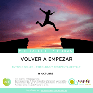 Cartel del Minitaller Volver a empezar - 16 octubre 2020 - Imparte Antonio Selles | Escuela Gestalt Online - Proyecto del Instituto de Terapia Gestalt de Castellón